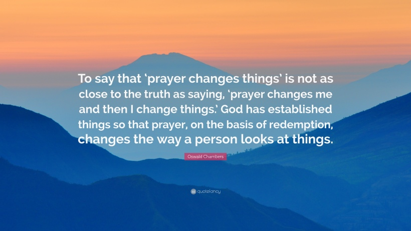 109024-Oswald-Chambers-Quote-To-say-that-prayer-changes-things-is-not-as